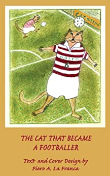 THE CAT THAT BECAME A FOOTBALLER (Astralia Wisdom Works Book 1) by [La Franca, Piero.]