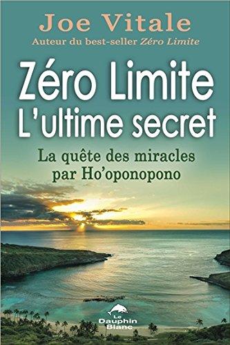 Zéro Limite - L'ultime secret - La quête des miracles par Ho'oponopono