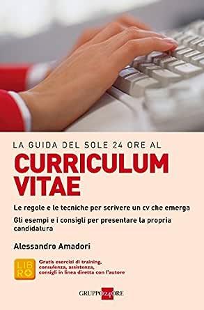 La Guida Del Sole 24 Ore Al Curriculum Vitae Le Guide De Il Sole 24 Ore Ebook Amadori Alessandro Amazon It Kindle Store