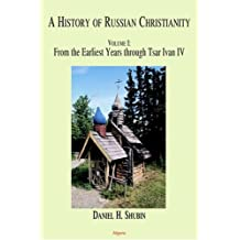 A History Of Russian Christianity From The Earliest Years Through Tsar Ivan IV
