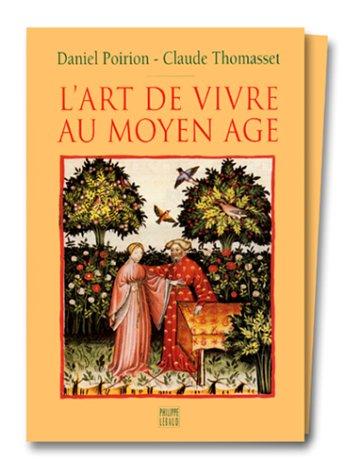 L'art de vivre au Moyen Age : Codex Vindobonensis series nova 2644, conservé à la Bibliothèque nationale d'Autriche par Daniel Poirion