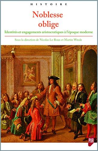 Noblesse oblige: Identits et engagements aristocratiques  l'poque moderne