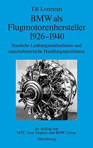 BMW als Flugmotorenhersteller 1926-1940: Staatliche Lenkungsmaßnahmen und unternehmerische Handlungsspielräume. Im Auftrag von MTU Aero Engines und BMW Group (Perspektiven, Band 2)