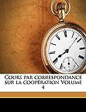Cours Par Correspondance Sur La Cooperation Volume 4...