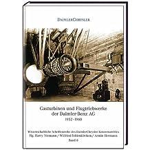 Gasturbinen und Flugtriebwerke der Daimler-Benz AG: 1952-1960 (VLB Reihenkürzel: RD358 - Wissenschaftliche Schriftenreihe des DaimlerChrysler Konzernarchivs, Nr. 6)