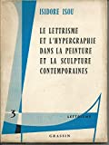 Isidore Isou. Le Lettrisme et l'hypergraphie dans la peinture et la sculpture contemporaines