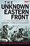 Unknown Eastern Front, The: The Wehrmacht and Hitler's Foreign Soldiers
