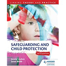 Safeguarding and Child Protection 5th Edition: Linking Theory and Practice
