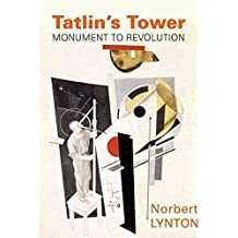 [(Tatlin's Tower : Monument to Revolution)] [By (author) Norbert Lynton] published on (July, 2009)