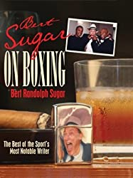 Bert Sugar on Boxing: The Best of the Sport's Most Notable Writer by Bert Randolph Sugar (2003-11-01)