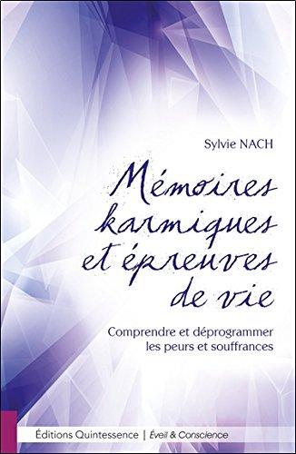 Mémoires karmiques et épreuves de vie - Comprendre et déprogrammer les peurs et souffrances par Sylvie Nach