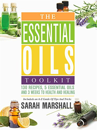 The-Essential-Oils-Toolkit-130-Recipes-5-Essential-Oils-And-3-Weeks-To-Health-And-Healing-Includes-an-A-to-Z-Guide-of-Tips-and-Tricks