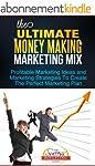 The Ultimate Money Making Marketing M...
