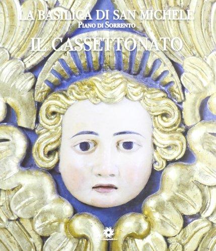 La basilica di San Michele. Piano di Sorrento. Il cassettonato por aa.vv.
