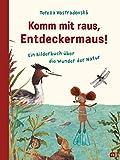 Komm mit raus, Entdeckermaus: Ein Bilderbuch über die Wunder der Natur