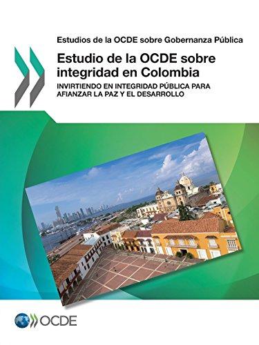 Estudios de la OCDE sobre Gobernanza Pública Estudio de la OCDE sobre integridad en Colombia: Invirtiendo en integridad pública para afianzar la paz y el desarrollo
