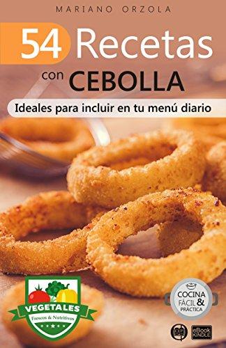 54 RECETAS CON CEBOLLA: Ideales para incluir en tu menú diario (Colección Cocina Fácil
