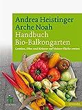 Handbuch Bio-Balkongarten. Gemüse, Obst und Kräuter auf kleiner Fläche ernten