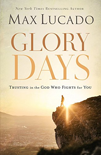 Glory Days: Trusting the God Who Fights for You por Max Lucado