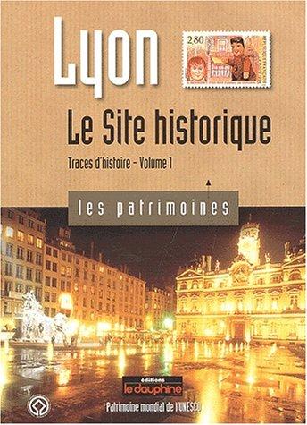 Lyon, Traces d'histoire : Tome 1, Le Site historique