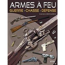 Armes à feu : Guerre, chasse, défense