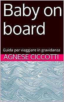 Baby on board: Guida per viaggiare in gravidanza di [ciccotti, Agnese]