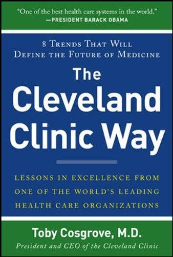The Cleveland Clinic Way: Lessons in Excellence from One of the World's Leading Health Care Organizations (Business Books) por Toby Cosgrove