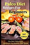 Paleo Diet Recipes For Beginners: The Best Paleolithic   Cookbook For Healthy Diet Meals