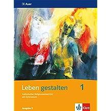 Leben gestalten / Schülerbuch 5. und 6. Jahrgangsstufe: Unterrichtswerk für den katholischen Religionsunterricht am Gymnasium....