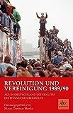 Revolution und Vereinigung 1989/90: Als in Deutschland die Realität die Phantasie überholte