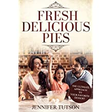 Fresh delicious pies: The ultimate approach to your favorite dessert (English Edition)