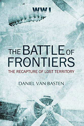 WWI: The Battle of the Frontiers - The Recapture of Lost Territory (English Edition)