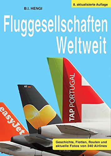 fluggesellschaften-weltweit-8-aufl-geschichte-flotten-routen-und-aktuelle-fotos-von-340-airlines