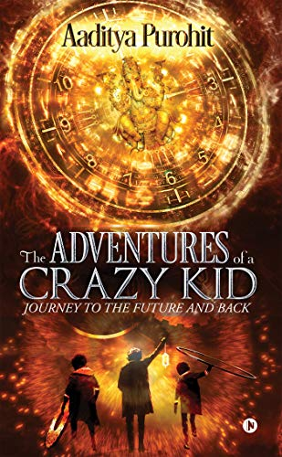 THE ADVENTURES OF A CRAZY KID : Journey to the Future and Back