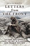 Letters From the Front: Letters and Diaries from the BEF in Flanders and France, 1914-1918.