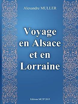 Voyage en Alsace et en Lorraine (French Edition) by [Müller, Alexandre]