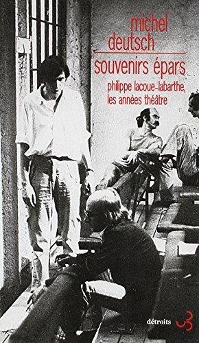 SOUVENIRS ÉPARS.PHILIPPE LACOUE-LABARTHE, LES ANNEES THEATRE
