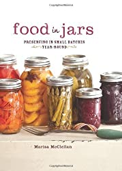 Food in Jars: Preserving in Small Batches Year-Round by Marisa McClellan (2012-05-22)