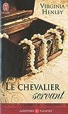 CHEVALIER SERVANT (LE) N.E. by VIRGINIA HENLEY (February 01,2011)