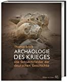 Archäologie des Krieges: Die Schlachtfelder der deutschen Geschichte