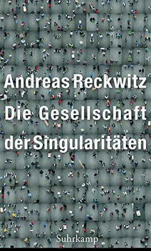 Buchseite und Rezensionen zu 'Die Gesellschaft der Singularitäten: Zum Strukturwandel der Moderne' von Andreas Reckwitz