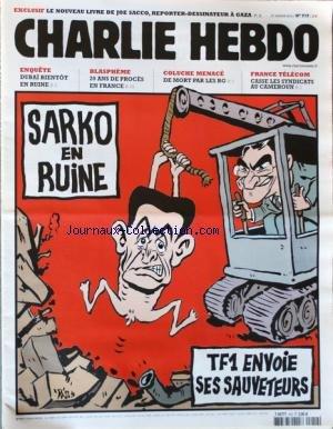 CHARLIE HEBDO [No 919] du 27/01/2010 - SARKO EN RUINE / TF1 ENVOIE SES SAUVETEURS PAR RISS - LE NOUVEAU LIVRE DE JOE SACCO - REPORTER-DESSINATEUR A GAZA - DUBAI BIENTOT EN RUINE - BLASPHEME / 20 ANS DE PROCES EN FRANCE - COLUCHE MENACE DE MORT PAR LES RG - FRANCE TELECOM CASSE LES SYNDICATS AU CAMEROUN