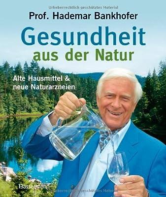 Gesundheit aus der Natur: Alte Hausmittel und neue Naturarzneien