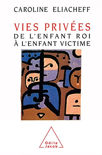 Vies privées: De l'enfant roi à l'enfant victime (PSYCHOLOGIE) par Caroline Eliacheff