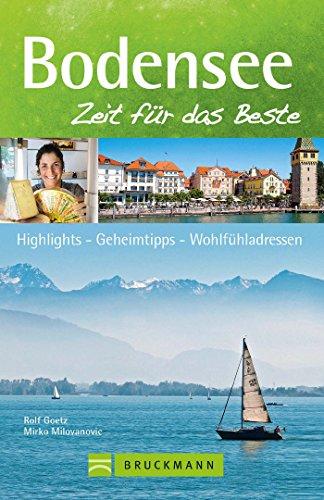 Reiseführer Bodensee: Zeit für das Beste; Highlights – Geheimtipps – Wohlfühladressen. Die Bodensee-Region auf Radwegen und beim Wandern entdecken: Lindau, Mainau, Bodenseeschifffahrt, Schaffhausen. (Radweg)