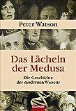 Das L?cheln der Medusa -: Die Geschichte des modernen Wissens