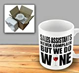 Sales Assistants Never Complain But We Do Wine Mug