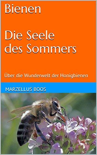 Bienen  Die Seele des Sommers: Über die Wunderwelt der Honigbienen