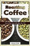 Roasting Coffee: How to Roast Green Coffee Beans like a Pro (I Know Coffee)