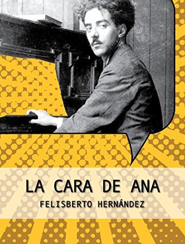 La Cara de Ana (Colección Fesliberto Hernández) por Felisberto Hernández